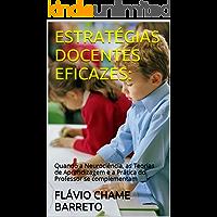 ESTRATÉGIAS DOCENTES EFICAZES:: Quando a Neurociência, as Teorias de Aprendizagem e a Prática do Professor se complementam