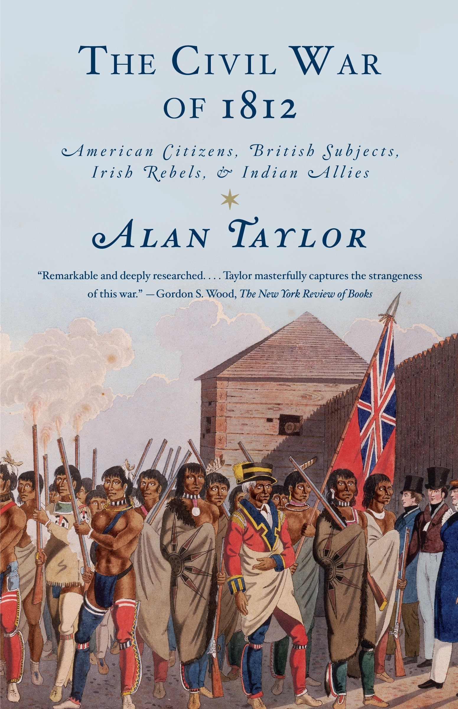 The Civil War of 1812: American Citizens, British Subjects, Irish Rebels, &  Indian Allies: Alan Taylor: 9780679776734: Amazon.com: Books