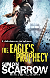 The Eagle's Prophecy (Eagles of the Empire 6): Cato & Macro: Book 6