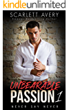 Billionaire Romance:  Unbearable Passion - Never Say Never: Billionaire Series (Unbearable Passion series Book 1)