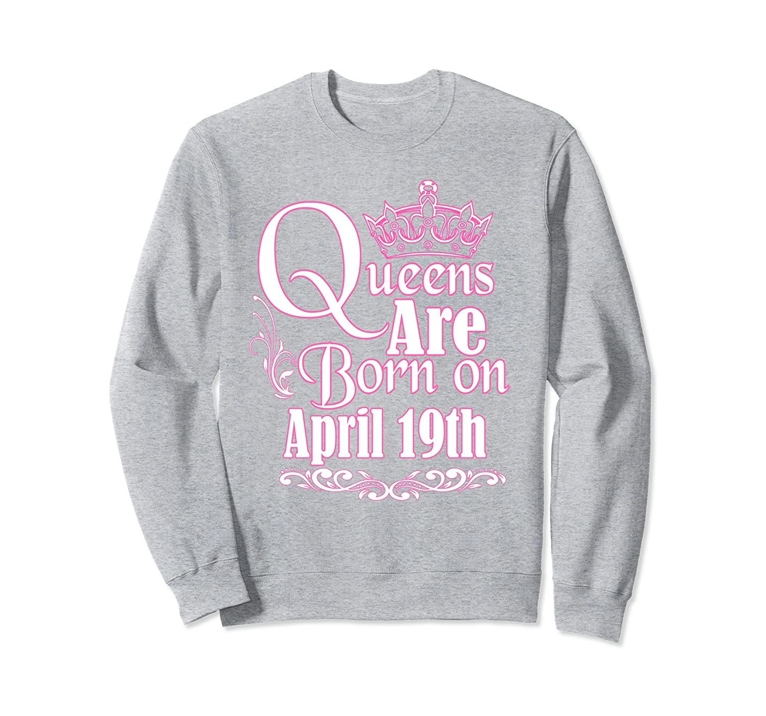 Queens Are Born On April 19th Funny Birthday Sweatshirt-Colonhue