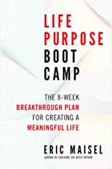 Life Purpose Boot Camp: The 8-Week Breakthrough Plan for Creating a Meaningful Life Kindle Edition