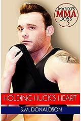 Holding Huck's Heart: Holding Huck's Heart(Marco's MMA Boys) Kindle Edition