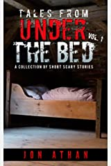 Tales From Under The Bed Vol. 1: A Collection of Short Scary Stories Kindle Edition