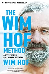 The Wim Hof Method: Activate Your Full Human Potential Kindle Edition