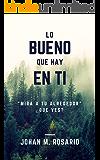 Lo bueno que hay en ti: Lo bueno que llevas dentro (Spanish Edition)