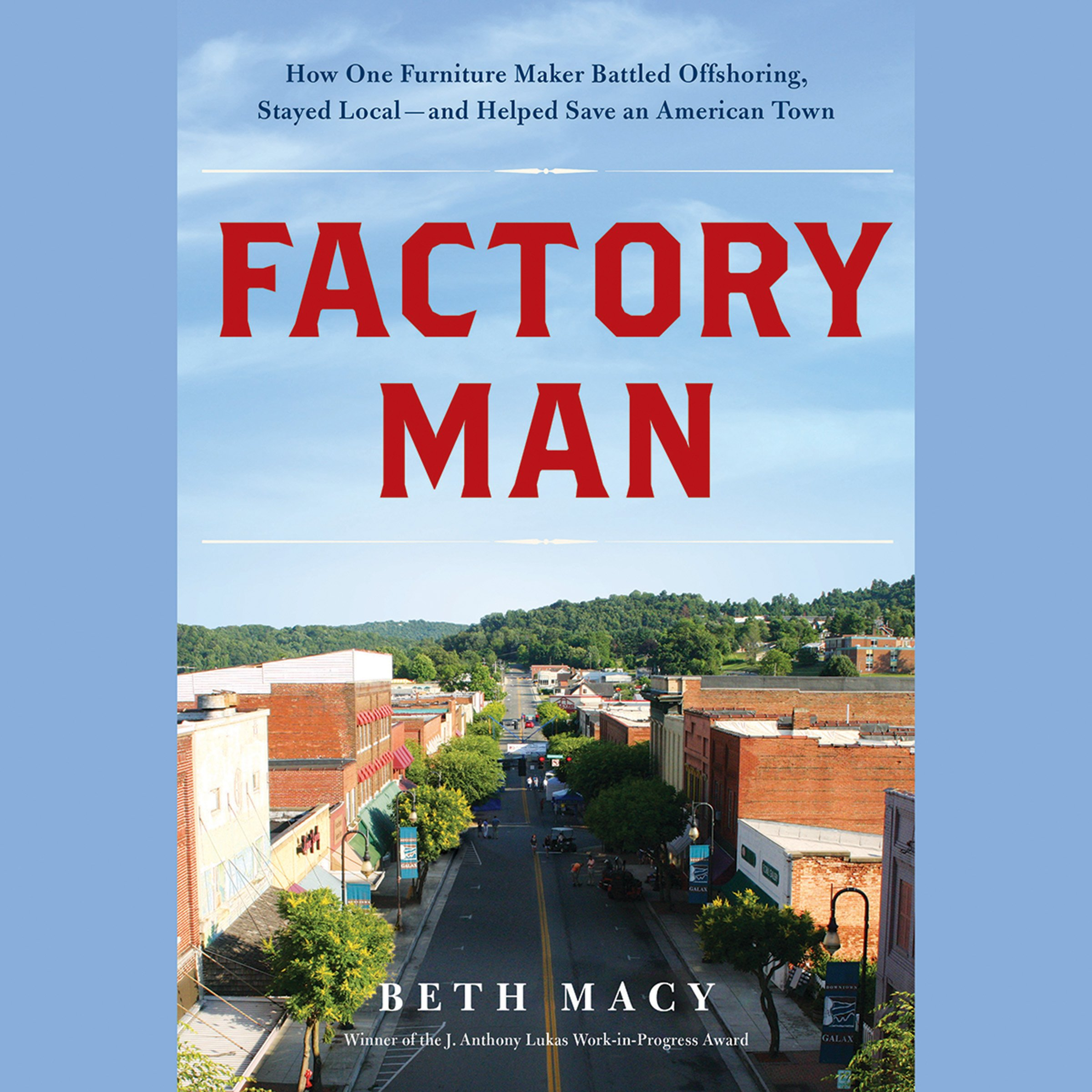 Factory Man: How One Furniture Maker Battled Offshoring, Stayed Local - and Helped Save an American Town by Hachette Audio