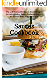 Sauces Cookbook:   Top 50 Delicious Homemade Sauce Recipes Includes Modern Sauces, Barbecue Sauces, Marinades, Rubs, Mopping Sauces (Healthy Food  Book 44)