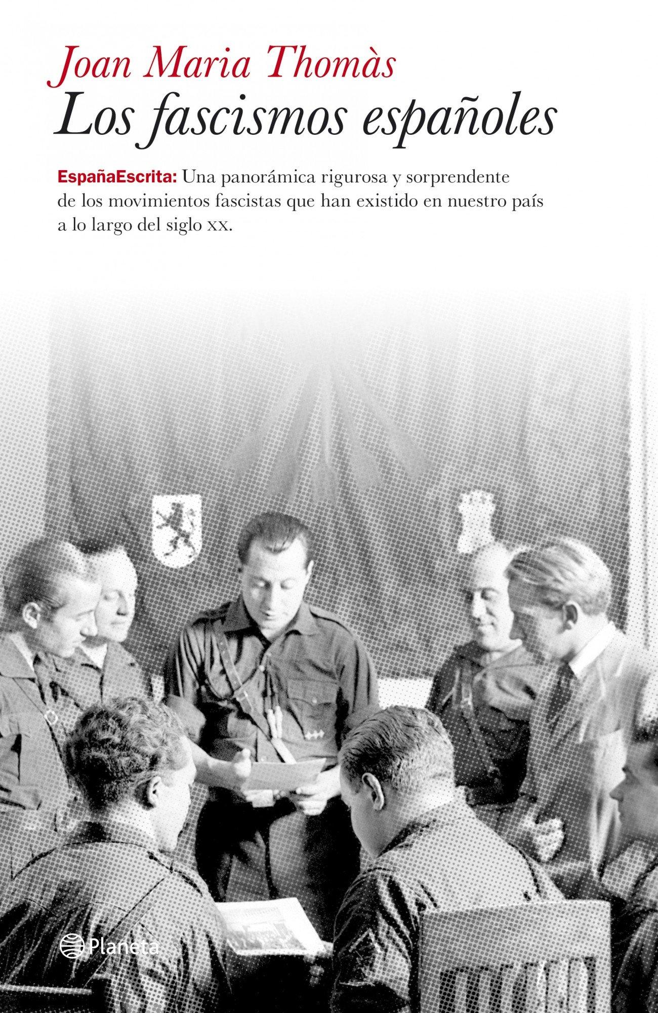 Los fascismos españoles: Una panorámica rigurosa y sorprendente de los movimientos fascistas que ... España Escrita: Amazon.es: Thomàs, Joan Maria: Libros