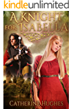 A Knight for Isabella:  a Clean Medieval Romance (Maidens of Normanshire Castle Book 1)
