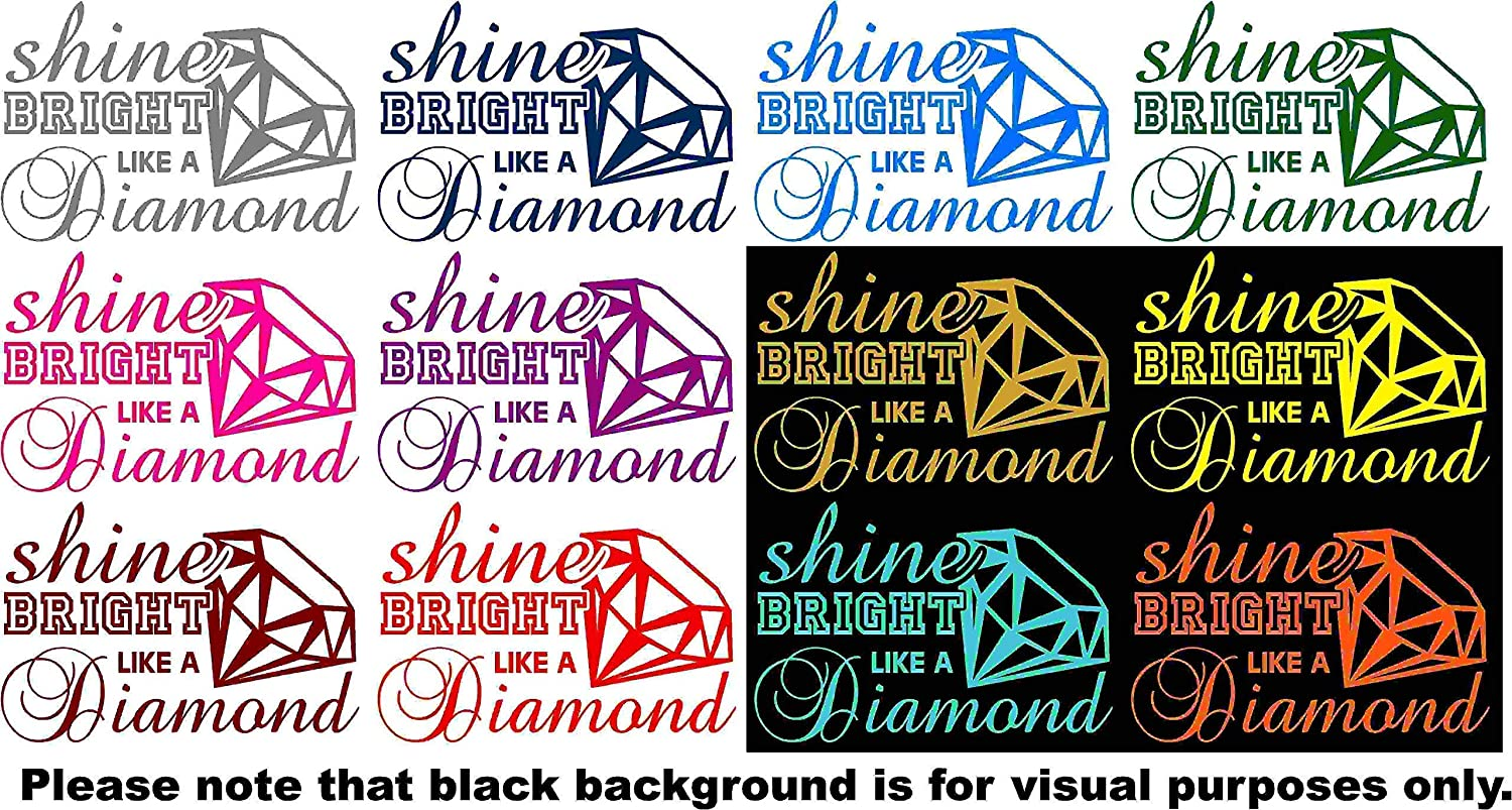 Shine Bright like a Diamond Quote Car Window Tumblers Wall Decal Sticker Vinyl Laptops Cellphones Phones Tablets Ipads Helmets Motorcycles Computer Towers V and T Gifts