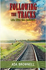 Following the Tracks: LIfe with the Railroad Kindle Edition