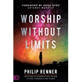 Worship Without Limits: The Place of Supernatural Access to God's Presence and Power