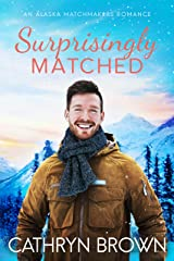 Surprisingly Matched: A clean small town romance (An Alaska Matchmakers Romance Book 4) Kindle Edition