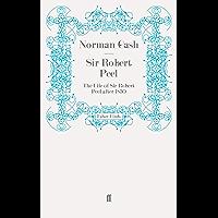 Sir Robert Peel: The Life of Sir Robert Peel after 1830