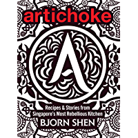 Artichoke: Recipes & Stories from Singapore's Most Rebellious Kitchen (English Edition)
