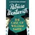 The Case of William Smith (The Miss Silver Mysteries Book 13)