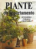 Piante da appartamento: Sceglierle, curarle, coltivarle (Italian Edition)