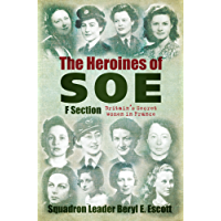 The Heroines of SOE: F Section, Britain's Secret Women in France