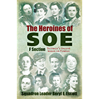 The Heroines of SOE: F Section, Britain's Secret Women in France