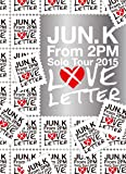 """Jun. K (From 2PM) Solo Tour 2015 """"LOVE LETTER"""" in MAKUHARI MESSE(完全生産限定盤) [Blu-ray]"""
