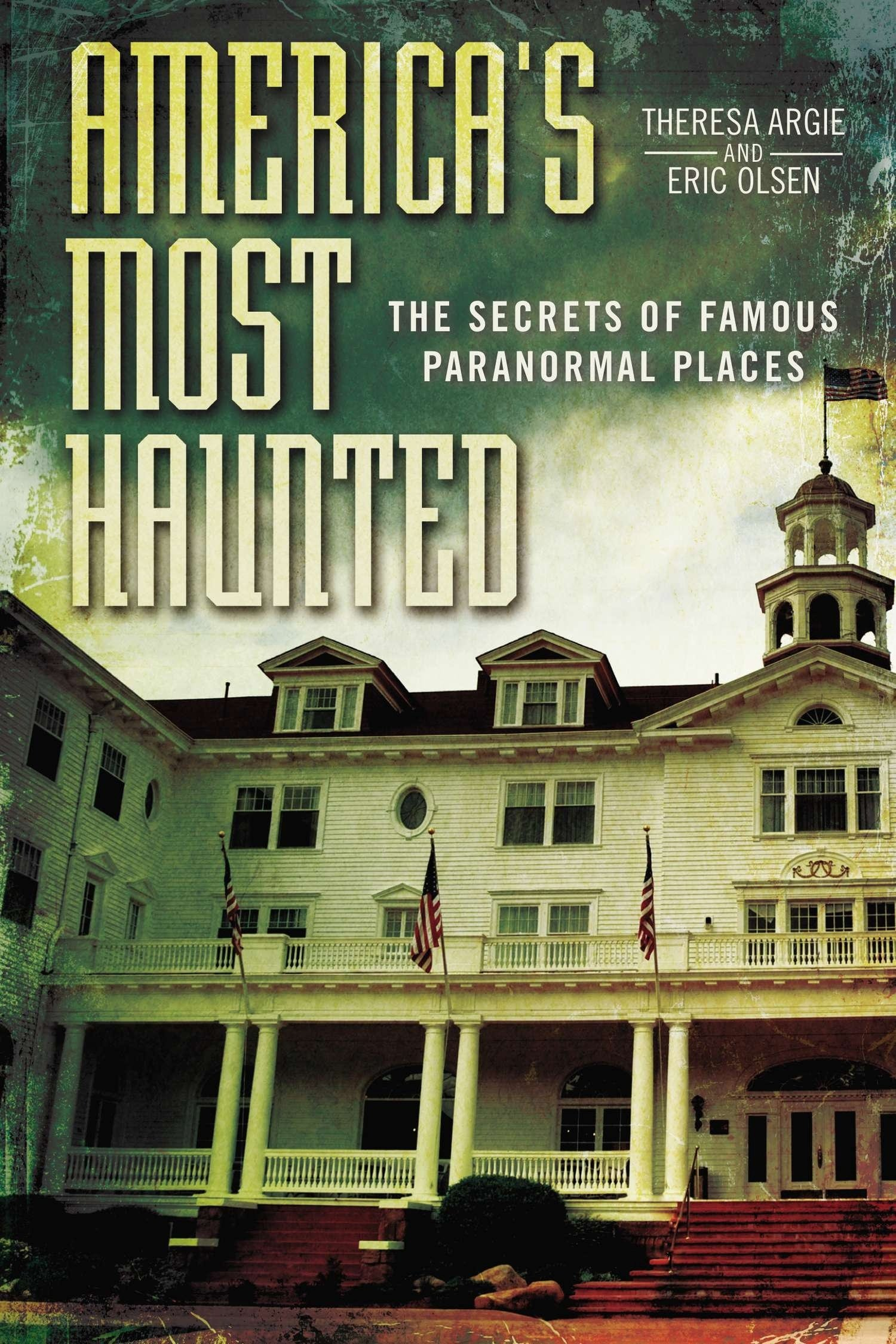 Amazon americas most haunted the secrets of famous amazon americas most haunted the secrets of famous paranormal places 9780425270141 eric olsen theresa argie books fandeluxe Gallery