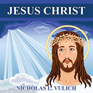 Jesus Christ: His Life and Times