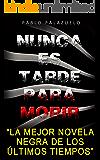 Nunca es tarde para morir: (La mejor novela negra de los últimos tiempos)