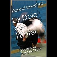 Le Dojo de l'Enfer: Voyage au bout de l'Asie (French Edition)