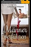 Männer verführen: Bekomme ihn, wann immer du es willst (German Edition)