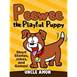 Peewee the Playful Puppy: Short Stories, Jokes, and Games! (Fun Time Reader Book 2)