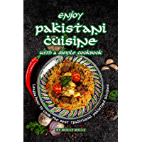 Enjoy Pakistani Cuisine with a Simple Cookbook: Learn how to cook the best traditional Pakistani Recipes (English Edition)