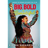 Big, Bold, and Beautiful: Owning the Woman God Made You to Be