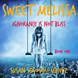 Ignorance Is Not Bliss: Sweet Melissa, Book 1