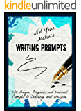 Not Your Mama's Writing Prompts: 130+ Unique, Original, and Unusual Prompts to Challenge & Inspire