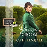 Glory's Groom: Mail Order Brides of Sweet Water, Book 3: The Alphabet Mail-Order Brides, Book 7