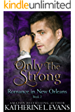 Only the Strong: A Second Chance Enemies to Lovers Romance (Romance in New Orleans Book 2)