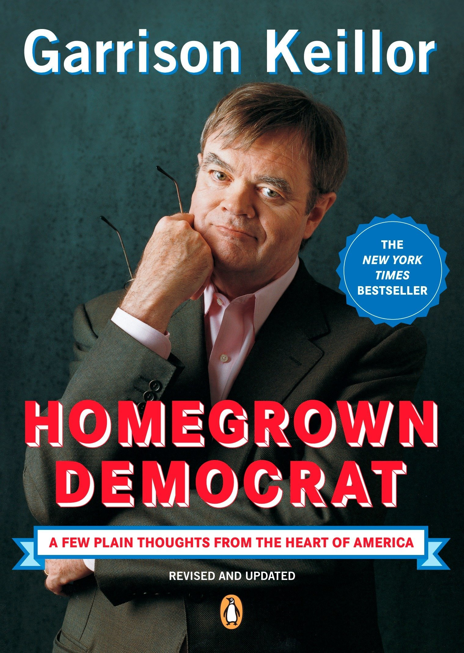 Homegrown Democrat A Few Plain Thoughts From The Heart Of America By Garrison Keillor