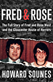 Fred & Rose: The Full Story of Fred and Rose West and the Gloucester House of Horrors