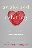 Awakened Relating: A Guide to Embodying Undivided Love in Intimate Relationships (English Edition)