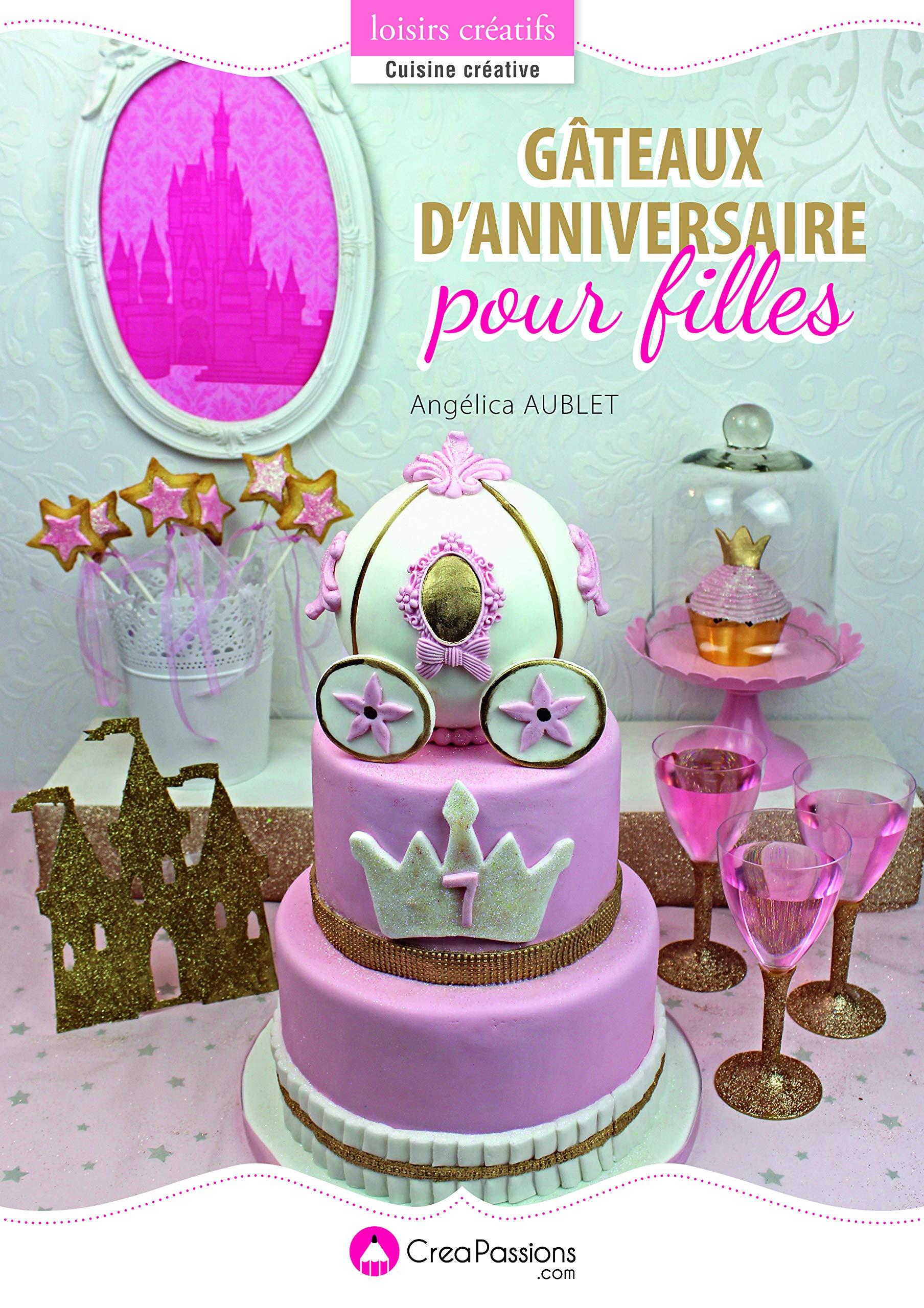 Gateaux Danniversaire Pour Filles Amazonca Angelica Aublet Books