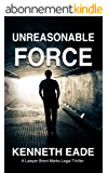 Legal Thriller: Unreasonable Force, a Courtroom Drama: A Lawyer Brent Marks Legal Thriller (Brent Marks Legal Thriller Series Book 4) (English Edition)