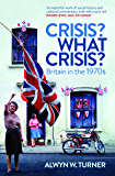 Crisis? What Crisis?: Britain in the 1970s
