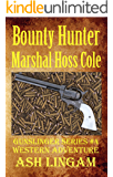 Bounty Hunter Marshal Hoss Cole: Western Adventures (Gunslinger Series Book 4)
