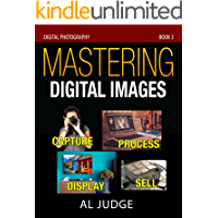 Mastering Digital Images: Capture - Process - Display - Sell (Digital Photography Book 3) book cover