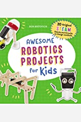 Awesome Robotics Projects for Kids: 20 Original STEAM Robots and Circuits to Design and Build (Awesome STEAM Activities for Kids) Paperback