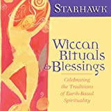 Wiccan Rituals and Blessings: Celebrating the Traditions of Earth-Based Spirituality