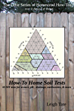 How-To Home Soil Tests: 10 DIY tests for texture, pH, drainage, earthworms & more (The Little Series of Homestead How-Tos from 5 Acres & A Dream) (English Edition)