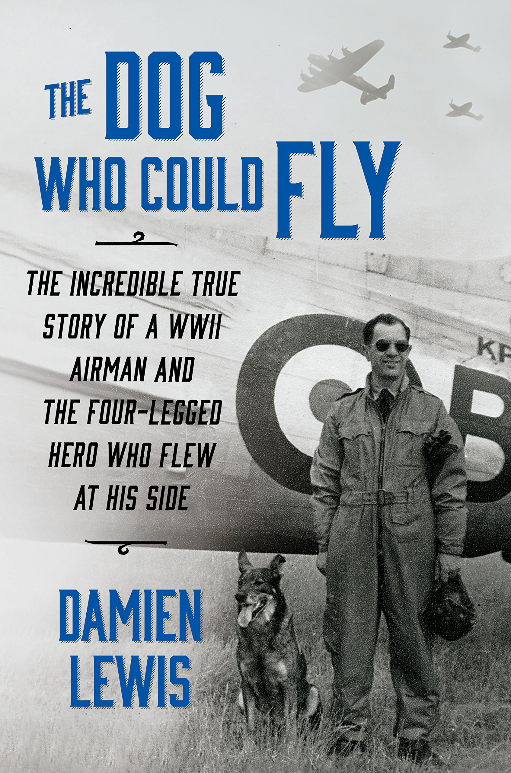 Read Online The Dog Who Could Fly: The Incredible True Story of a WWII Airman and the Four-Legged Hero Who Flew at His Side (Thorndike Press Large Print Nonfiction) pdf epub