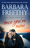 Once You're Mine (Callaway Cousins Book 5)